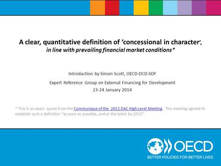 A clear, quantitative definition of concessional in character, in line with prevailing financial market conditions* Introduction by Simon Scott, OECD-DCD-SDF.