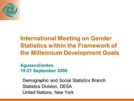 International Meeting on Gender Statistics within the Framework of the Millennium Development Goals Aguascalientes 19-21 September 2006 Demographic and.