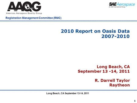Company Confidential Registration Management Committee (RMC) 1 2010 Report on Oasis Data 2007-2010 Long Beach, CA September 13 -14, 2011 R. Darrell Taylor.