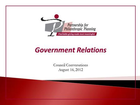 Council Conversations August 16, 2012 Government Relations.