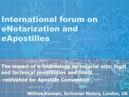 International forum on eNotarization and eApostilles The impact of e-technology on notarial acts: legal and technical possibilities and limits -relevance.
