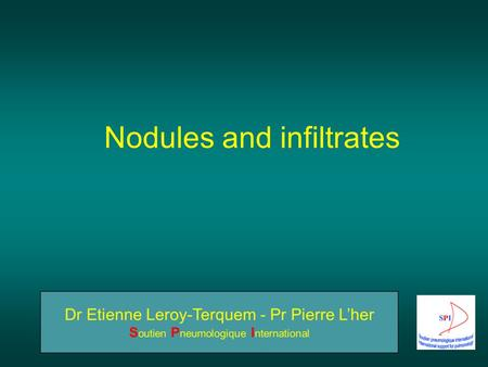 Nodules and infiltrates