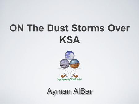 ON The Dust Storms Over KSA Ayman AlBar. Content Region & Location Source & Type of Dust Relation between the wind & Particle Size Relationship between.