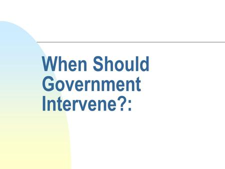 When Should Government Intervene?:. Definitions n Politics is the authoritative allocation of values in society n Free market: the distribution of goods.