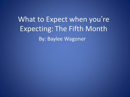 What to Expect when you're Expecting: The Fifth Month