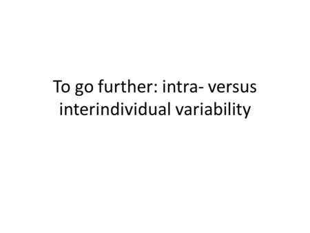 To go further: intra- versus interindividual variability.