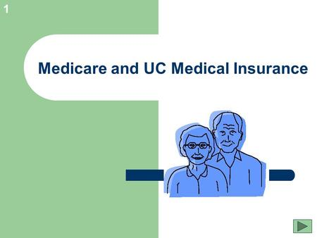 1 Medicare and UC Medical Insurance. 2 Confused about Medicare and UC Medical Insurance? When does Medicare start? Do I lose my UC medical coverage? Do.