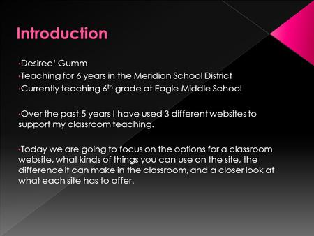Desiree Gumm Teaching for 6 years in the Meridian School District Currently teaching 6 th grade at Eagle Middle School Over the past 5 years I have used.