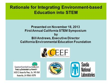 Rationale for Integrating Environment-based Education into STEM Presented on November 18, 2013 First Annual California STEM Symposium by Bill Andrews,