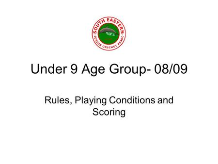 Under 9 Age Group- 08/09 Rules, Playing Conditions and Scoring.