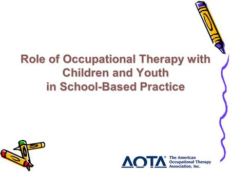 Role of Occupational Therapy with Children and Youth in School-Based Practice.