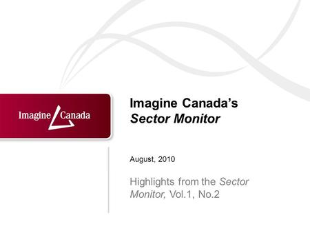 Imagine Canadas Sector Monitor Highlights from the Sector Monitor, Vol.1, No.2 August, 2010.