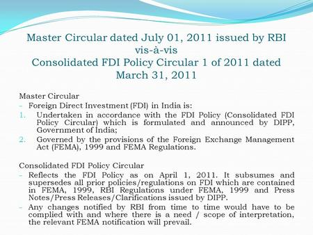 Master Circular dated July 01, 2011 issued by RBI vis-à-vis Consolidated FDI Policy Circular 1 of 2011 dated March 31, 2011 Master Circular – Foreign Direct.
