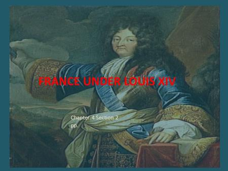 France Under Louis XIV Chapter 4 Section 2 pp..