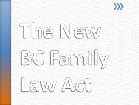 The new BC Family Law Act creates changes to family law in British Columbia. Some of these changes are significant and important to be aware of.