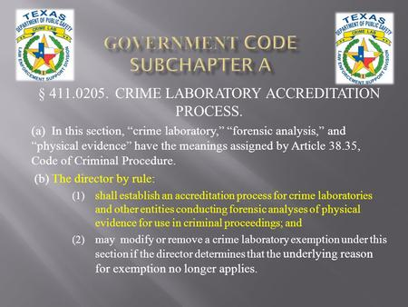 § 411.0205. CRIME LABORATORY ACCREDITATION PROCESS. (a) In this section, crime laboratory, forensic analysis, and physical evidence have the meanings assigned.