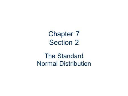 Chapter 7 Section 2 The Standard Normal Distribution.