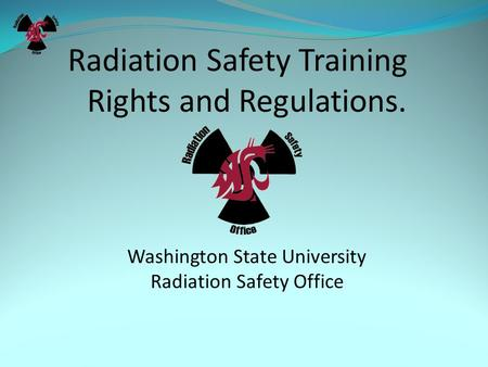 Radiation Safety Training Rights and Regulations. Washington State University Radiation Safety Office.