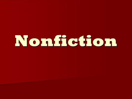 Nonfiction. What is Nonfiction? Written works intended to give facts, or true accounts of real things and events. Written works intended to give facts,