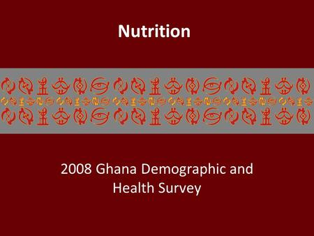 Nutrition 2008 Ghana Demographic and Health Survey.