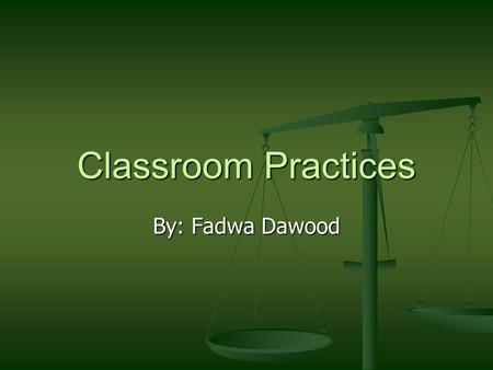 Classroom Practices By: Fadwa Dawood. Definition It is the instructional skills that help teachers to carry out what has been planned. It depends on the.