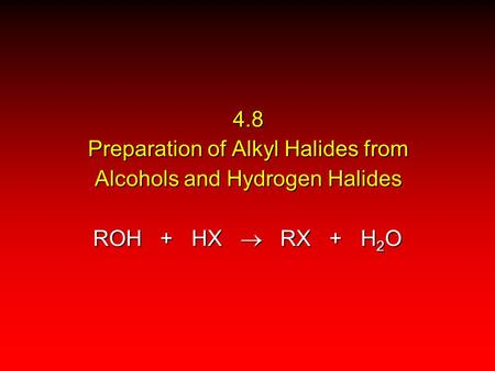 4.8 Preparation of Alkyl Halides from Alcohols and Hydrogen Halides