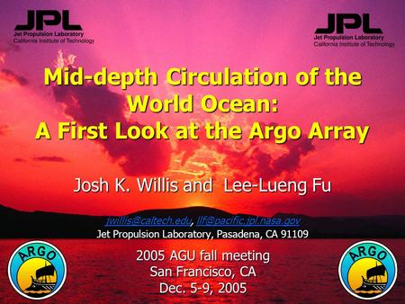 Mid-depth Circulation of the World Ocean: A First Look at the Argo Array Josh K. Willis and Lee-Lueng Fu