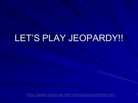 LETS PLAY JEOPARDY!! CattleCowmenTrailsOn the Drive Mixture Q $100 Q $200 Q $300 Q $400 Q $500 Q $100 Q $200 Q $300 Q $400 Q $500 Final JeopardyJeopardy.