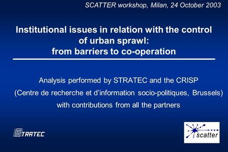 SCATTER workshop, Milan, 24 October 2003 Institutional issues in relation with the control of urban sprawl: from barriers to co-operation Analysis performed.