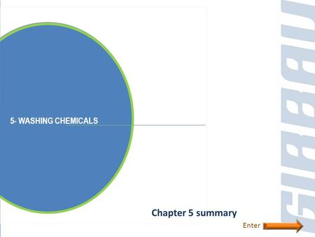 5- WASHING CHEMICALS Chapter 5 summary Enter. Substances defined as detergents are those that have the property of removing dirt from an object without.
