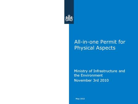 May 2012 All-in-one Permit for Physical Aspects Ministry of Infrastructure and the Environment November 3rd 2010.