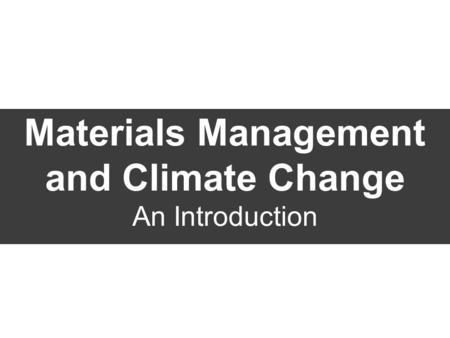 Materials Management and Climate Change An Introduction.
