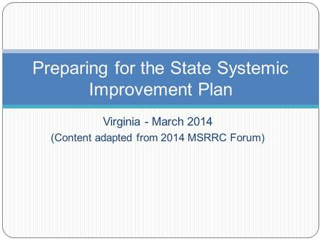 Virginia - March 2014 (Content adapted from 2014 MSRRC Forum) Preparing for the State Systemic Improvement Plan.