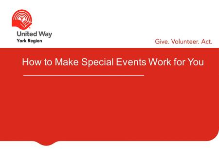 How to Make Special Events Work for You. WELCOME AND INTRODUCTIONS Your Name Your Company Your Role Your Most Successful Event.