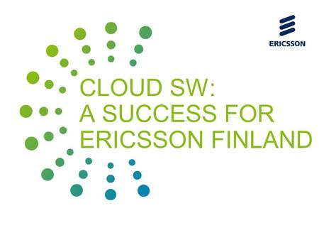 Slide title 70 pt CAPITALS Slide subtitle minimum 30 pt CLOUD SW: A SUCCESS FOR ERICSSON FINLAND.
