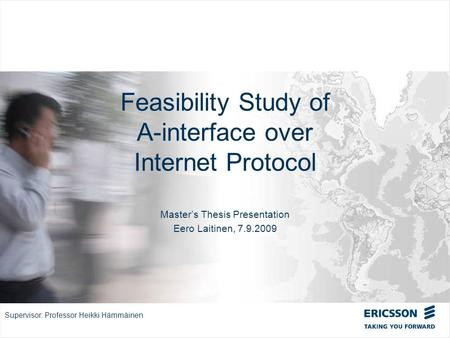 Slide title In CAPITALS 50 pt Slide subtitle 32 pt Feasibility Study of A-interface over Internet Protocol Masters Thesis Presentation Eero Laitinen, 7.9.2009.