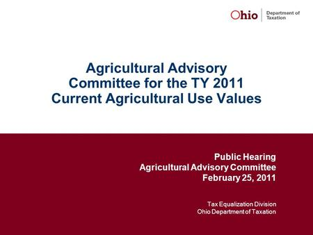 Agricultural Advisory Committee for the TY 2011 Current Agricultural Use Values Public Hearing Agricultural Advisory Committee February 25, 2011 Tax Equalization.