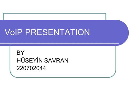 VoIP PRESENTATION BY HÜSEYİN SAVRAN 220702044. OUTLINE PSTN an brief history of telephone.