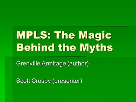 MPLS: The Magic Behind the Myths Grenville Armitage (author) Scott Crosby (presenter)
