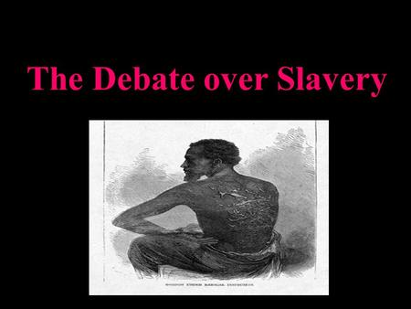 The Debate over Slavery. A.The Expansion of Slavery 1. Victory in Mexican war added over 500,000 miles to US and renewed the debate over slavery.