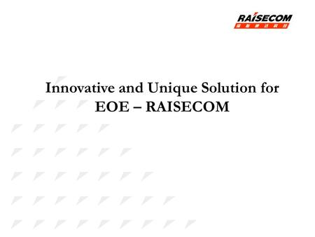 Innovative and Unique Solution for EOE – RAISECOM
