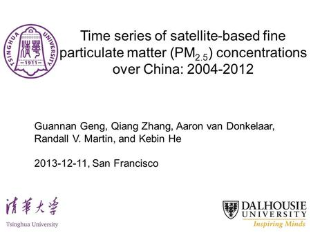 Time series of satellite-based fine particulate matter (PM 2.5 ) concentrations over China: 2004-2012 Guannan Geng, Qiang Zhang, Aaron van Donkelaar, Randall.