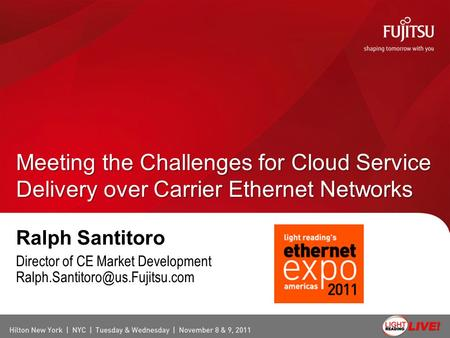 Ralph Santitoro Director of CE Market Development Meeting the Challenges for Cloud Service Delivery over Carrier Ethernet.