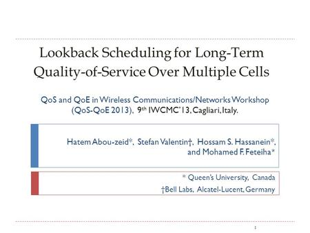 Lookback Scheduling for Long-Term Quality-of-Service Over Multiple Cells Hatem Abou-zeid*, Stefan Valentin, Hossam S. Hassanein*, and Mohamed F. Feteiha.