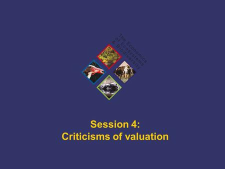 TEEB Training Session 4: Criticisms of valuation.