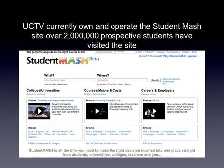 UCTV currently own and operate the Student Mash site over 2,000,000 prospective students have visited the site.
