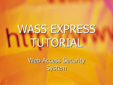 WASS EXPRESS TUTORIAL Web Access Security System.