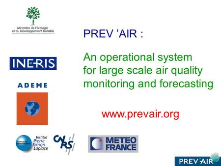 PREV AIR : An operational system for large scale air quality monitoring and forecasting www.prevair.org.