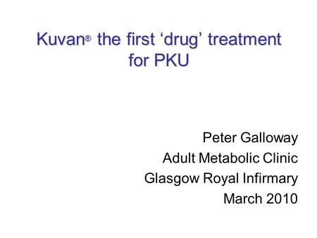 Kuvan® the first 'drug' treatment for PKU