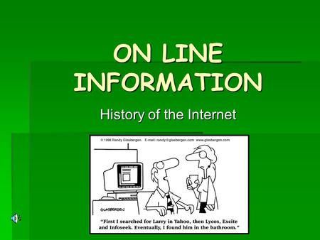 ON LINE INFORMATION History of the Internet. Where Did It All Begin? The World Wide Web began in Geneva, Switzerland The World Wide Web began in Geneva,